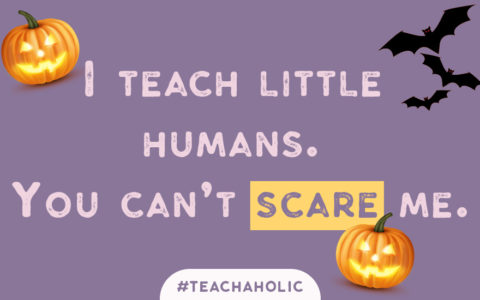 I teach little humans. you can't scare me